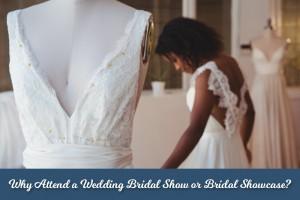 Wedding Bridal Showcase. Why attend